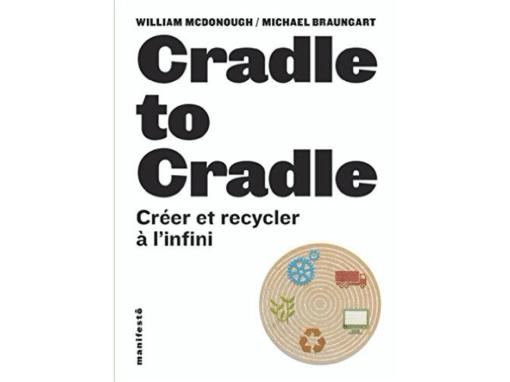 Cradle to cradle: Créer et recycler à l'infini