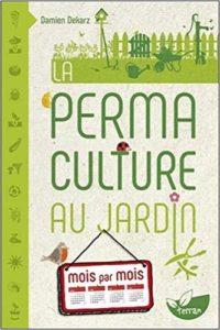 Livre permaculture au jardin mois par mois de Damien Cekarz